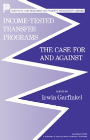 Income-Tested Transfer Programs: The Case for and Against ebook by Garfinkel, Irwin