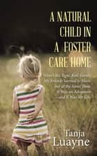 A NATURAL CHILD in a FOSTER CARE HOME ebook by Tanja Luayne
