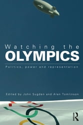 Watching the Olympics - Politics, Power and Representation ebook by