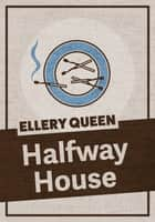 Halfway House ebook by Ellery Queen