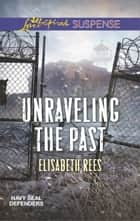 Unraveling the Past - Faith in the Face of Crime eBook by Elisabeth Rees