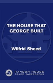 The House That George Built - With a Little Help from Irving, Cole, and a Crew of About Fifty ebook by Wilfrid Sheed