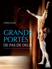 Grands portés de pas de deux (Color) ebook by Gilbert Serres