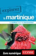 Explorez la Martinique eBook by Claude Morneau