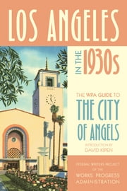 Los Angeles in the 1930s - The WPA Guide to the City of Angels ebook by Federal Writers Project of the Works Progress Administration