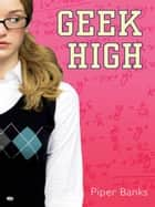 Geek High ebook by Piper Banks