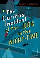 The Curious Incident of the Dog in the Night-time - Vintage Children's Classics ebook by Mark Haddon