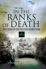 In the Ranks of Death - The Irish in the Second World War ebook by Richard Doherty