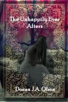 The Unhappily Ever Afters ebook by Donna J.A. Olson