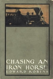 Chasing an Iron Horse ebook by Edward Robins