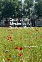 Creative Mini-Mysteries for Creative Minds ebook by Janet Blaylock