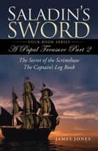 Saladin'S Sword - A Papal Treasure Part 2 - the Secret of the Scrimshaw - the Captain'S Log Book ebook by