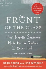 Front of the Class - How Tourette Syndrome Made Me the Teacher I Never Had ebook by Brad Cohen, Lisa Wysocky