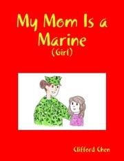 My Mom Is a Marine - (Girl) ebook by Clifford Chen