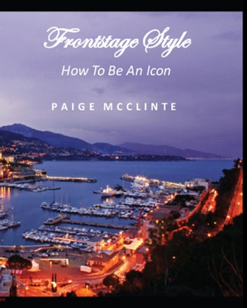 Frontstage Style: How To Be An Icon ebook by Paige McClinte
