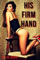 His Firm Hand ebook by Ellie Saxx