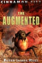 The Augmented - Tales of Cinnamon City, #5 ebook by Peter James West