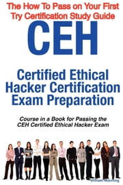 CEH Certified Ethical Hacker Certification Exam Preparation Course in a Book for Passing the CEH Certified Ethical Hacker Exam: The 'How to Pass on Yo ebook by Manning, William