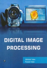 Digital Image Processing ebook by Abhishak Yadav