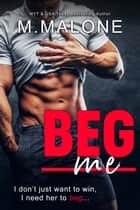 Beg Me - (An Inappropriate Romantic Comedy) ebook by M. Malone, Minx Malone