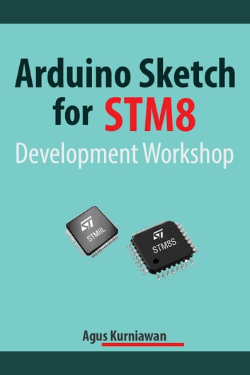 Arduino Sketch for STM8 Development Workshop ebook by Agus Kurniawan