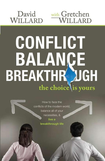 Conflict Balance Breakthrough - The Choice is Yours ebook by David Willard,Gretchen Willard