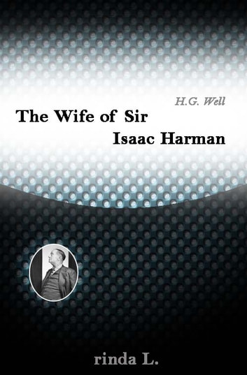 The Wife of Sir Isaac Harman ebook by Wells H. G. (Herbert George)