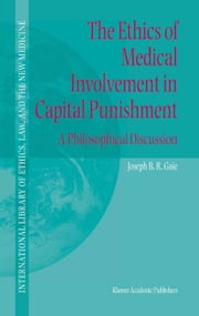 The Ethics of Medical Involvement in Capital Punishment - A Philosophical Discussion ebook by Joseph B.R. Gaie