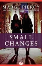 Small Changes ebook by Marge Piercy