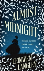 Almost Midnight: Three Classic Fairytales ebook by Ceinwen Langley