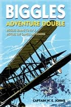 Biggles Adventure Double: Biggles Learns to Fly & Biggles the Camels are Coming - WWI Omnibus Edition ebook by W E Johns