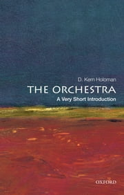 The Orchestra: A Very Short Introduction ebook by D. Kern Holoman