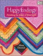 Happy Endings - Finishing the Edges of Your Quilts ebook by Mimi Dietrich