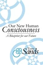Our New Human Consciousness ebook by Terry Sands