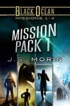 Mission Pack 1 - Missions 1-4 ebook door J.S. Morin