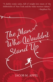 The Man Who Wouldn't Stand Up ebook by Jacob M. Appel