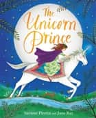 The Unicorn Prince ebook by Jane Ray, Saviour Pirotta