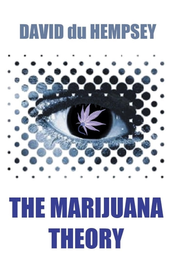 The Marijuana Theory ebook by David du Hempsey