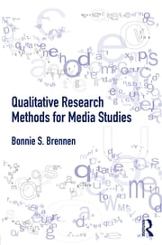 Qualitative Research Methods for Media Studies ebook by Bonnie S. Brennen