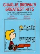 Charlie Brown's Greatest Hits (Songbook) ebook by Vince Guaraldi, Lee Evans