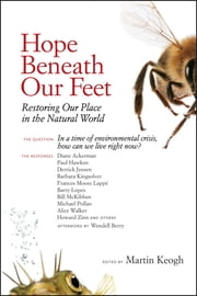 Hope Beneath Our Feet - Restoring Our Place in the Natural World ebook by Martin Keogh,Michael Pollan,Barbara Kingsolver,Alice Walker,Howard Zinn