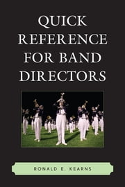 Quick Reference for Band Directors ebook by Ronald E. Kearns