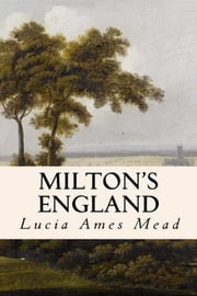 Milton's England ebook by Lucia Ames Mead