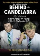 Behind the Candelabra ebook by Scott Thorson, Alex Thorleifson