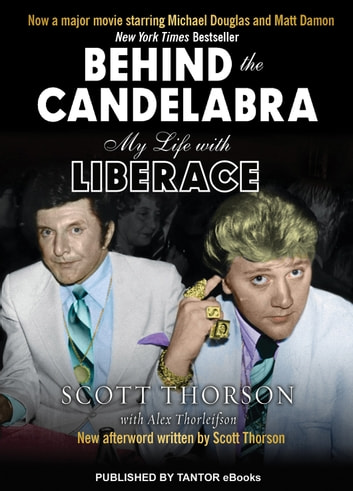 Behind the Candelabra - My Life With Liberace ebook by Scott Thorson, Alex Thorleifson
