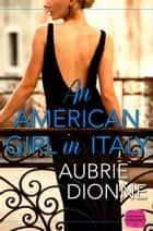 An American Girl in Italy: HarperImpulse Contemporary Romance ebook by Aubrie Dionne