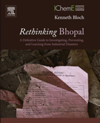 Rethinking Bhopal - A Definitive Guide to Investigating, Preventing, and Learning from Industrial Disasters ebook by Kenneth Bloch