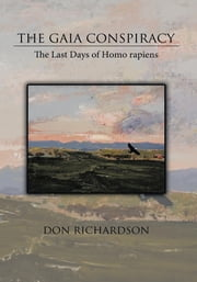The Gaia Conspiracy: - The Last Days of Homo rapiens ebook by Don Richardson
