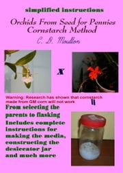 Orchids From Seed for Pennies: Cornstarch Method ebook by CD Moulton