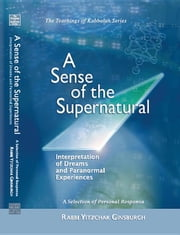 A Sense of the Supernatural: Interpretation of Dreams and Paranormal Experiences ebook by Ginsburgh, Yitzchak